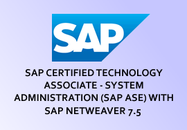 SAP CERTIFIED TECHNOLOGY ASSOCIATE - SYSTEM ADMINISTRATION (SAP ASE) WITH SAP NETWEAVER 7.5