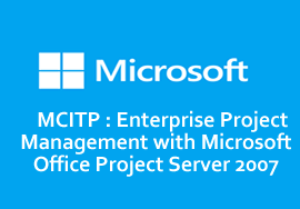 MCITP : Enterprise Project Management with Microsoft Office Project Server 2007