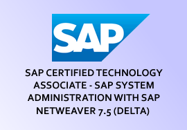 SAP CERTIFIED TECHNOLOGY ASSOCIATE - SAP SYSTEM ADMINISTRATION WITH SAP NETWEAVER 7.5 (DELTA)