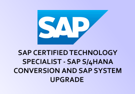 SAP CERTIFIED TECHNOLOGY SPECIALIST - SAP S/4HANA CONVERSION AND SAP SYSTEM UPGRADE