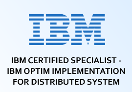 IBM CERTIFIED SPECIALIST - IBM OPTIM IMPLEMENTATION FOR DISTRIBUTED SYSTEM